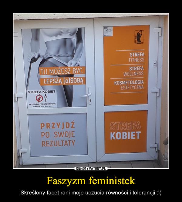 Faszyzm feministek – Skreślony facet rani moje uczucia równości i tolerancji :'(