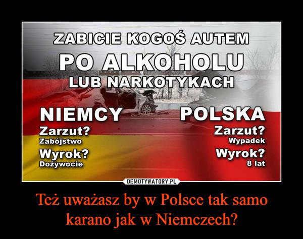 Też uważasz by w Polsce tak samo karano jak w Niemczech? –