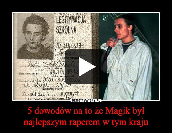5 dowodów na to że Magik był najlepszym raperem w tym kraju –