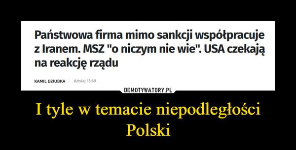 I tyle w temacie niepodległości Polski –