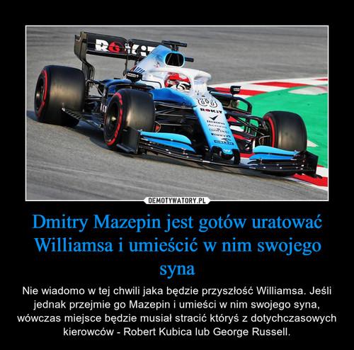 Dmitry Mazepin jest gotów uratować Williamsa i umieścić w nim swojego syna