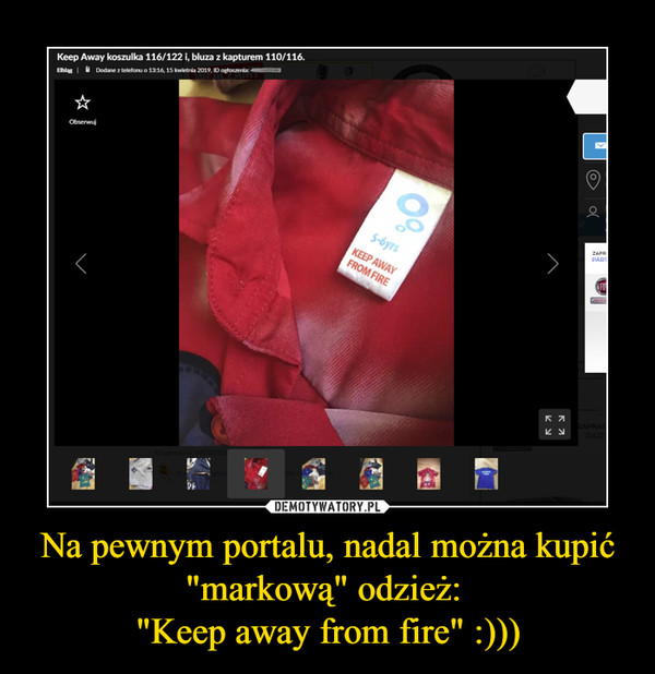 """Na pewnym portalu, nadal można kupić """"markową"""" odzież: """"Keep away from fire"""" :))) –"""