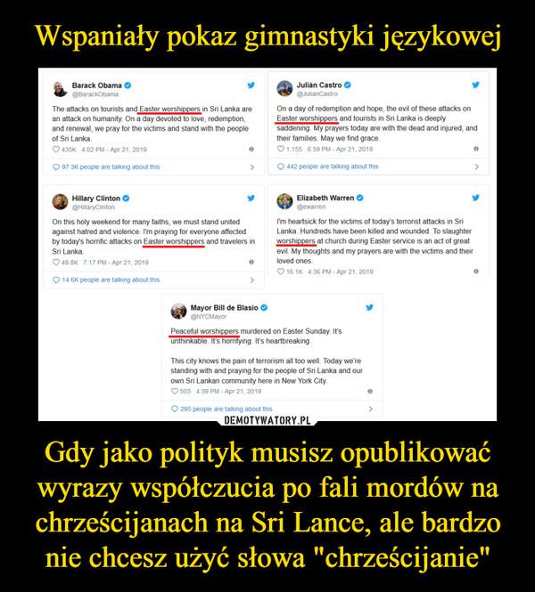"""Gdy jako polityk musisz opublikować wyrazy współczucia po fali mordów na chrześcijanach na Sri Lance, ale bardzo nie chcesz użyć słowa """"chrześcijanie"""" –"""