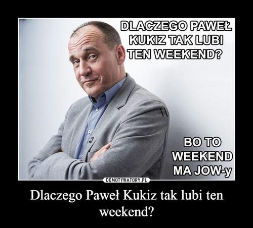 Dlaczego Paweł Kukiz tak lubi ten weekend?