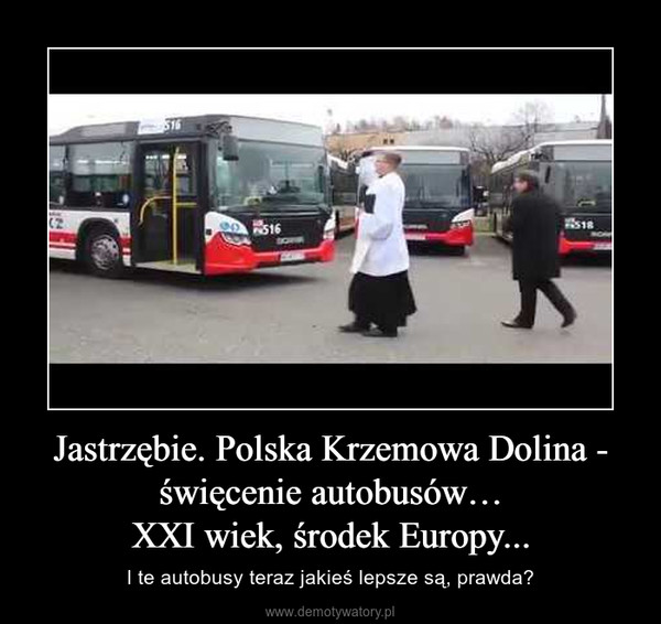 Jastrzębie. Polska Krzemowa Dolina - święcenie autobusów…XXI wiek, środek Europy... – I te autobusy teraz jakieś lepsze są, prawda?