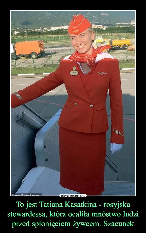To jest Tatiana Kasatkina - rosyjska stewardessa, która ocaliła mnóstwo ludzi przed spłonięciem żywcem. Szacunek –
