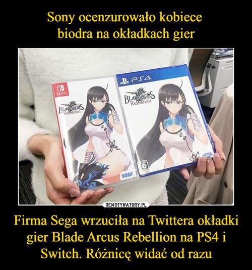 Sony ocenzurowało kobiece  biodra na okładkach gier Firma Sega wrzuciła na Twittera okładki gier Blade Arcus Rebellion na PS4 i Switch. Różnicę widać od razu