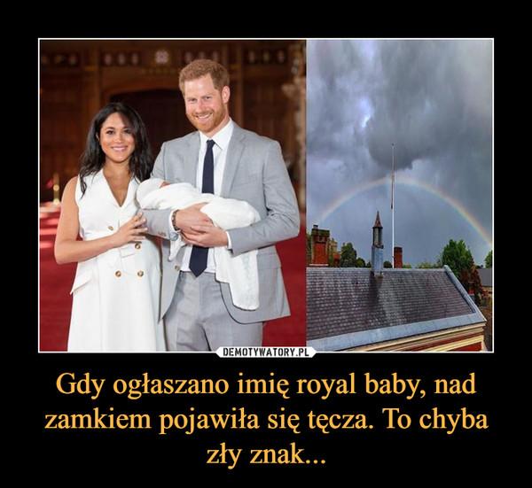 Gdy ogłaszano imię royal baby, nad zamkiem pojawiła się tęcza. To chyba zły znak... –
