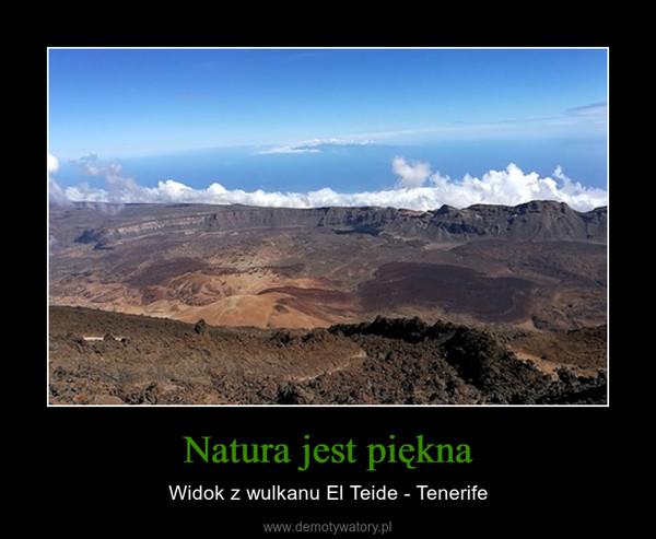 Natura jest piękna – Widok z wulkanu El Teide - Tenerife