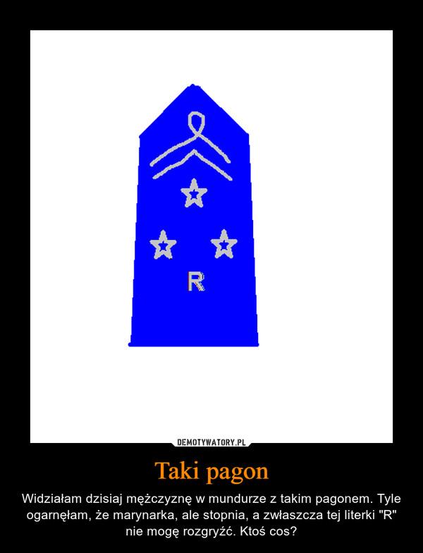 """Taki pagon – Widziałam dzisiaj mężczyznę w mundurze z takim pagonem. Tyle ogarnęłam, że marynarka, ale stopnia, a zwłaszcza tej literki """"R"""" nie mogę rozgryźć. Ktoś cos?"""