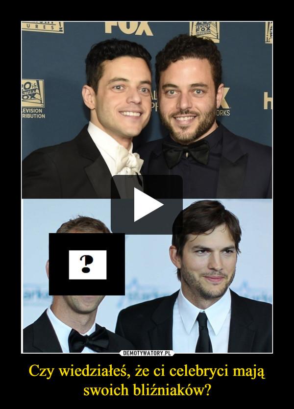 Czy wiedziałeś, że ci celebryci mają swoich bliźniaków? –