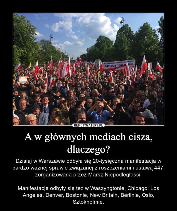 A w głównych mediach cisza, dlaczego? – Dzisiaj w Warszawie odbyła się 20-tysięczna manifestacja w bardzo ważnej sprawie związanej z roszczeniami i ustawą 447, zorganizowana przez Marsz Niepodległości.Manifestacje odbyły się też w Waszyngtonie, Chicago, Los Angeles, Denver, Bostonie, New Britain, Berlinie, Oslo, Sztokholmie.