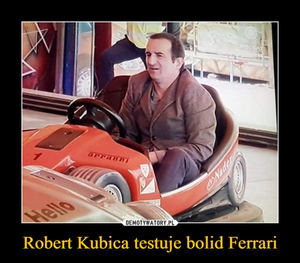 Robert Kubica testuje bolid Ferrari –