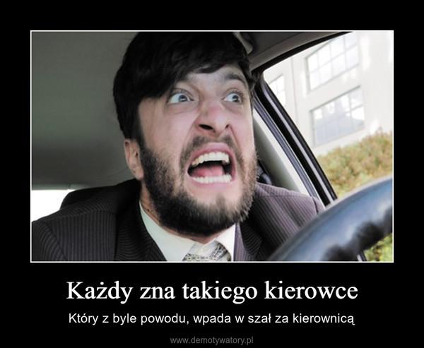 Każdy zna takiego kierowce – Który z byle powodu, wpada w szał za kierownicą