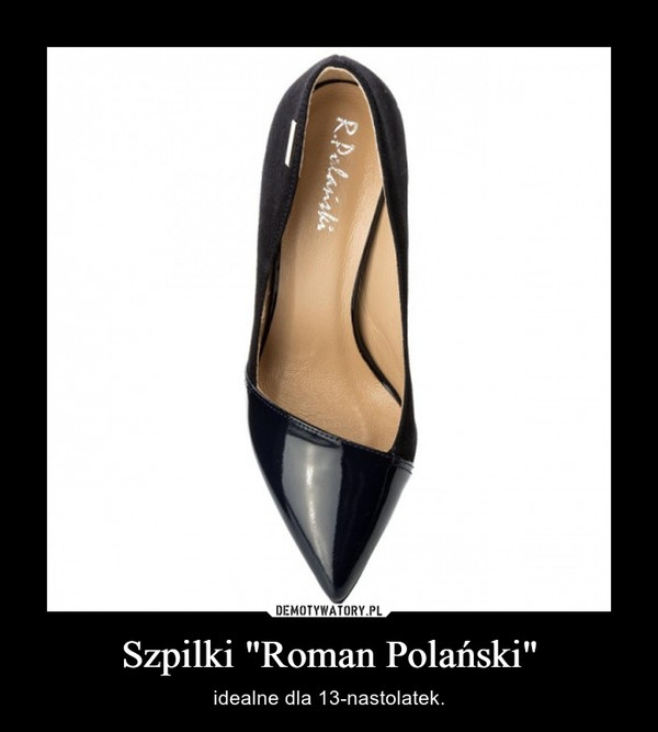 """Szpilki """"Roman Polański"""" – idealne dla 13-nastolatek."""