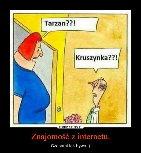 Znajomość z internetu. – Czasami tak bywa :)