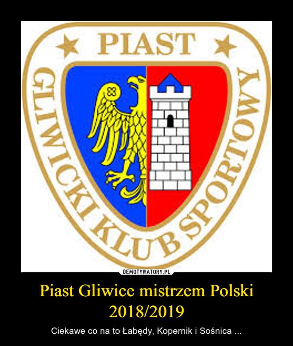 Piast Gliwice mistrzem Polski 2018/2019 – Ciekawe co na to Łabędy, Kopernik i Sośnica ...