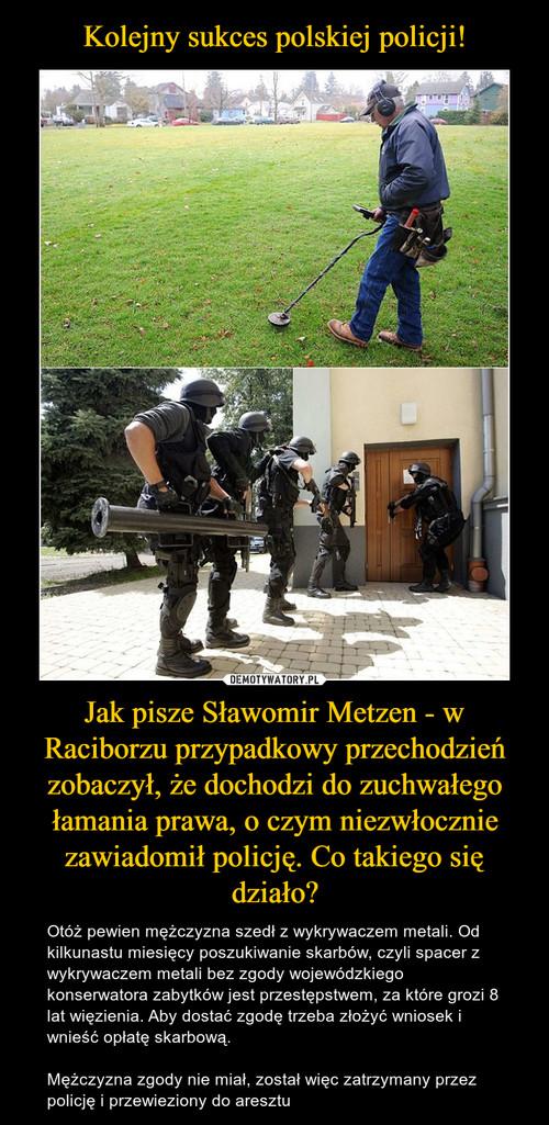 Kolejny sukces polskiej policji! Jak pisze Sławomir Metzen - w Raciborzu przypadkowy przechodzień zobaczył, że dochodzi do zuchwałego łamania prawa, o czym niezwłocznie zawiadomił policję. Co takiego się działo?