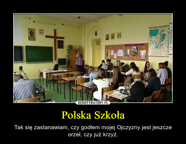Polska Szkoła – Tak się zastanawiam, czy godłem mojej Ojczyzny jest jeszcze orzeł, czy już krzyż.