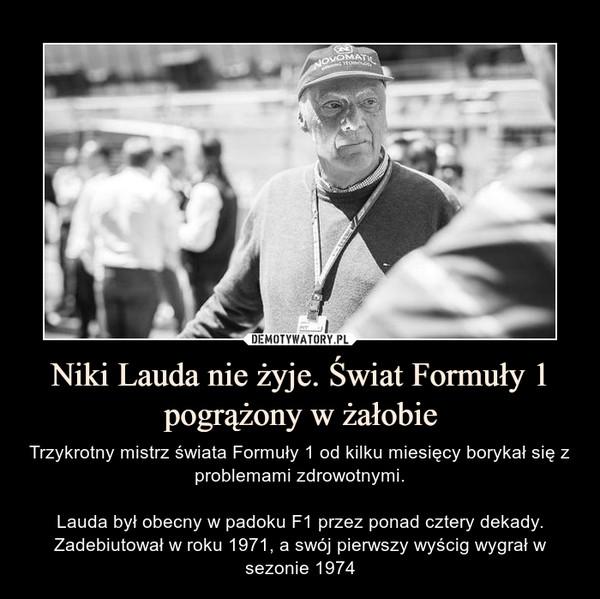 Niki Lauda nie żyje. Świat Formuły 1 pogrążony w żałobie – Trzykrotny mistrz świata Formuły 1 od kilku miesięcy borykał się z problemami zdrowotnymi.Lauda był obecny w padoku F1 przez ponad cztery dekady. Zadebiutował w roku 1971, a swój pierwszy wyścig wygrał w sezonie 1974
