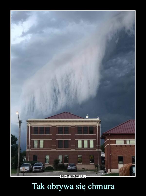Tak obrywa się chmura –