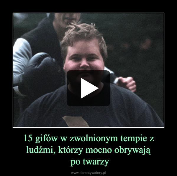 15 gifów w zwolnionym tempie z ludźmi, którzy mocno obrywają po twarzy –