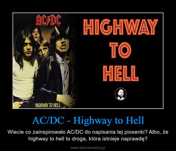 AC/DC - Highway to Hell – Wiecie co zainspirowało AC/DC do napisania tej piosenki? Albo, że highway to hell to droga, która istnieje naprawdę?