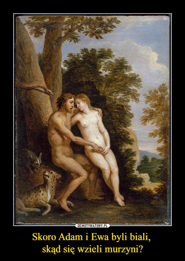 Skoro Adam i Ewa byli biali, skąd się wzieli murzyni? –