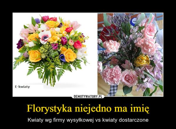 Florystyka niejedno ma imię – Kwiaty wg firmy wysyłkowej vs kwiaty dostarczone