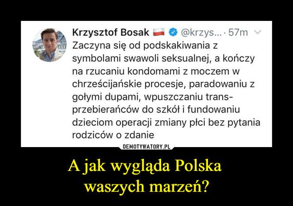 A jak wygląda Polska waszych marzeń? –  Krzysztof Bosak i.. O @krzys... • 57m Zaczyna się od podskakiwania z 41'; symbolami swawoli seksualnej, a kończy na rzucaniu kondomami z moczem w chrześcijańskie procesje, paradowaniu z gołymi dupami, wpuszczaniu trans-przebierańców do szkół i fundowaniu dzieciom operacji zmiany płci bez pytania rodziców o zdanie