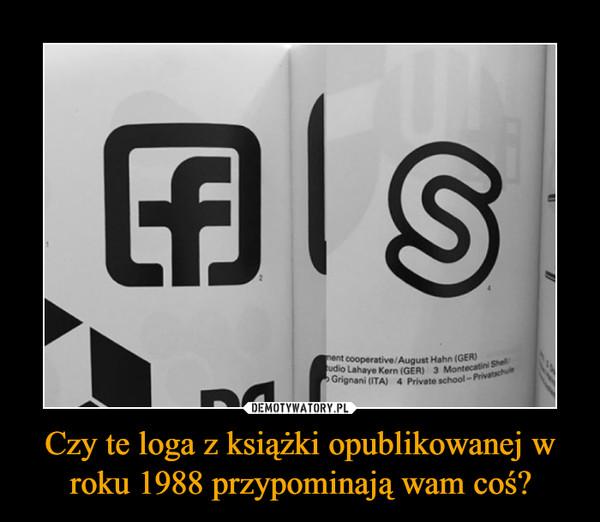 Czy te loga z książki opublikowanej w roku 1988 przypominają wam coś? –