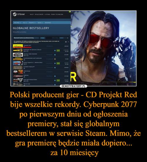 Polski producent gier - CD Projekt Red bije wszelkie rekordy. Cyberpunk 2077 po pierwszym dniu od ogłoszenia premiery, stał się globalnym bestsellerem w serwisie Steam. Mimo, że gra premierę będzie miała dopiero...  za 10 miesięcy