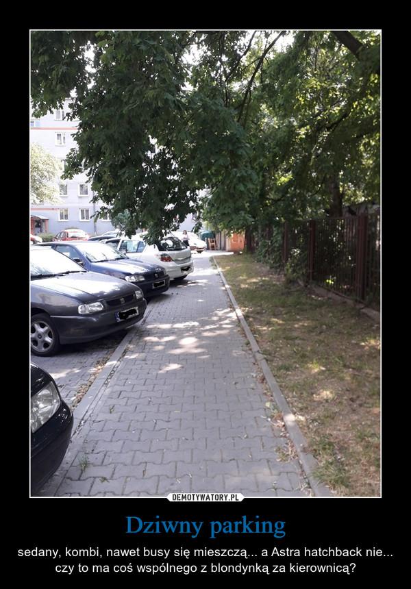 Dziwny parking – sedany, kombi, nawet busy się mieszczą... a Astra hatchback nie... czy to ma coś wspólnego z blondynką za kierownicą?