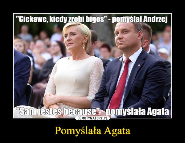 Pomyślała Agata –