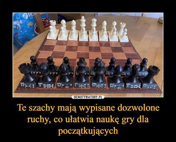 Te szachy mają wypisane dozwolone ruchy, co ułatwia naukę gry dla początkujących –