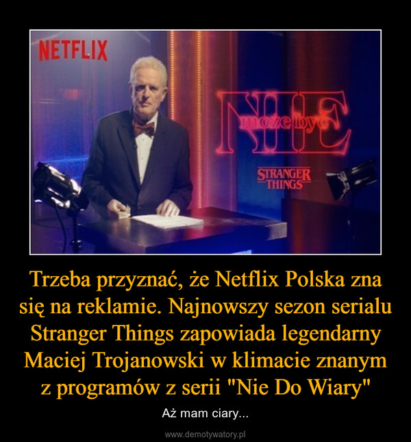 """Trzeba przyznać, że Netflix Polska zna się na reklamie. Najnowszy sezon serialu Stranger Things zapowiada legendarny Maciej Trojanowski w klimacie znanym z programów z serii """"Nie Do Wiary"""" – Aż mam ciary..."""