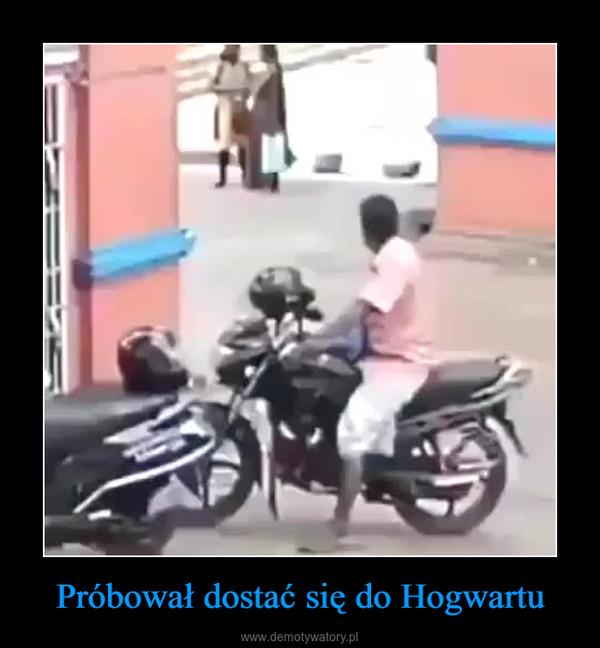 Próbował dostać się do Hogwartu –