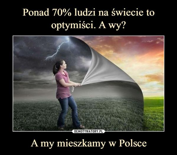 A my mieszkamy w Polsce –