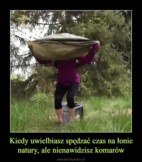 Kiedy uwielbiasz spędzać czas na łonie natury, ale nienawidzisz komarów –