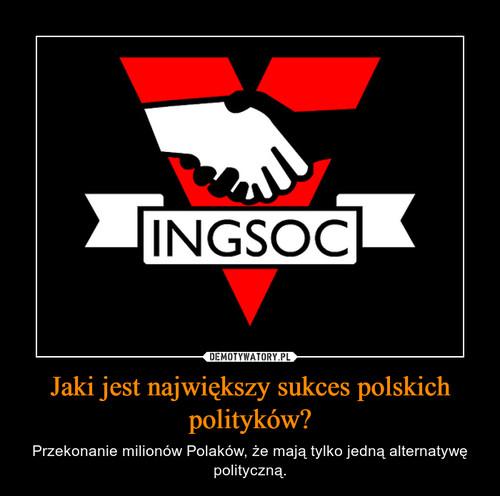 Jaki jest największy sukces polskich polityków?