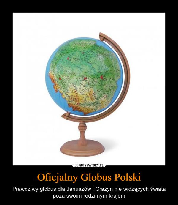 Oficjalny Globus Polski – Prawdziwy globus dla Januszów i Grażyn nie widzących świata poza swoim rodzimym krajem