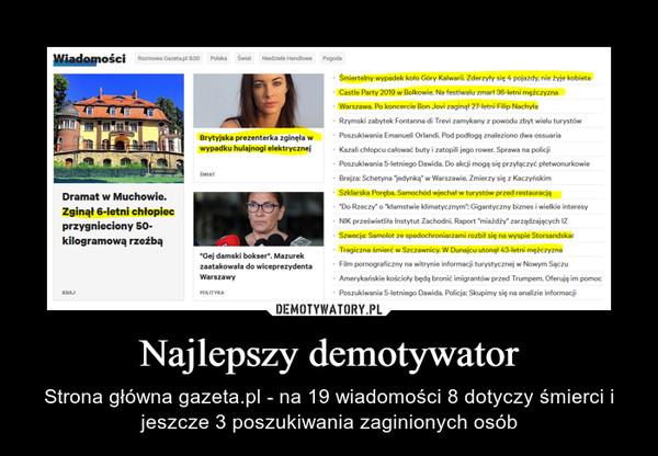 Najlepszy demotywator – Strona główna gazeta.pl - na 19 wiadomości 8 dotyczy śmierci i jeszcze 3 poszukiwania zaginionych osób