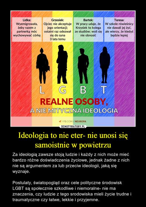 Ideologia to nie eter- nie unosi się samoistnie w powietrzu