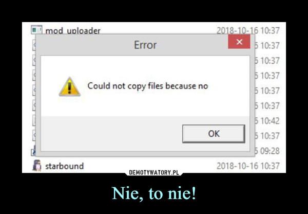 Nie, to nie! –