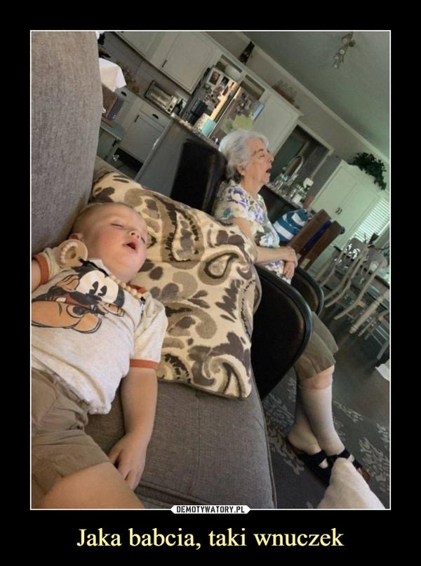 Jaka babcia, taki wnuczek –