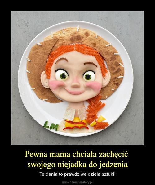 Pewna mama chciała zachęcić  swojego niejadka do jedzenia