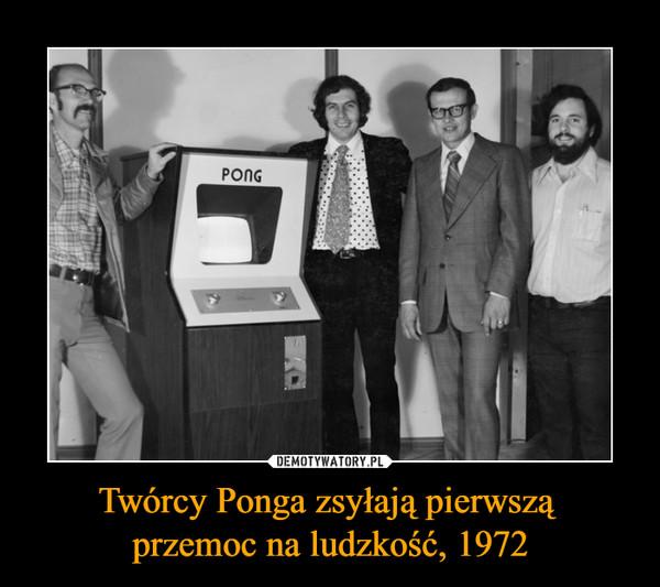 Twórcy Ponga zsyłają pierwszą przemoc na ludzkość, 1972 –