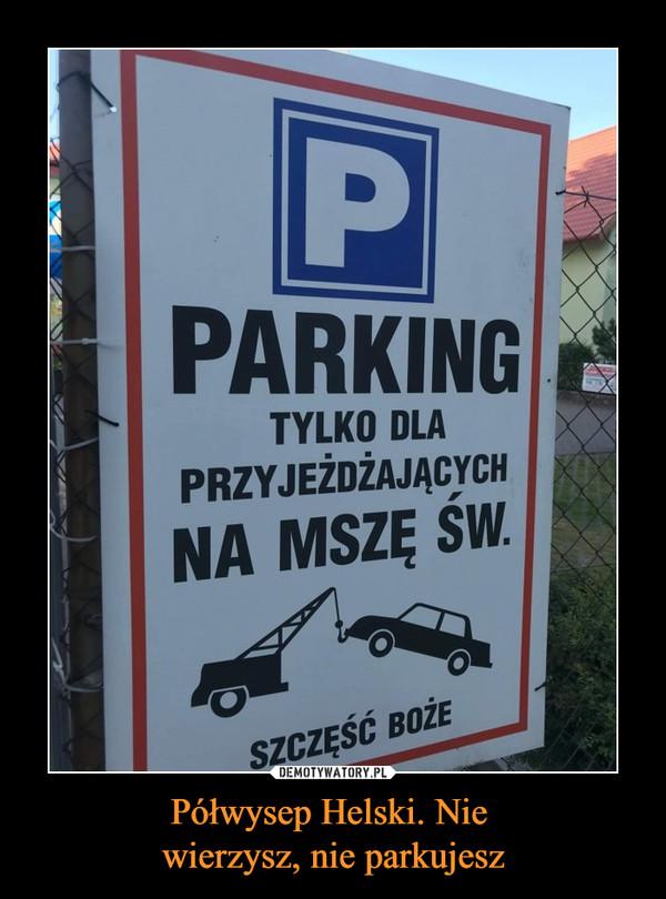 Półwysep Helski. Nie wierzysz, nie parkujesz –