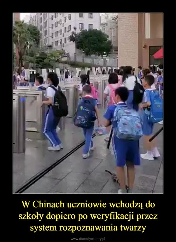 W Chinach uczniowie wchodzą do szkoły dopiero po weryfikacji przez system rozpoznawania twarzy –  https://img.joemonster.org/upload/rgb/1779547925bc4dctwarz_weryfikacja.mp4