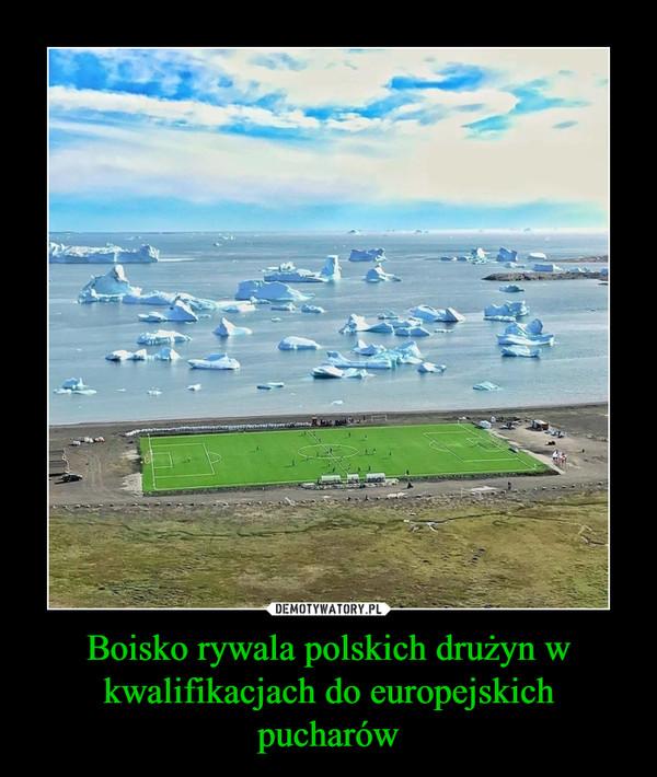Boisko rywala polskich drużyn w kwalifikacjach do europejskich pucharów –